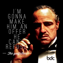 I'm gonna make him an offer he can't refuse. - The Godfather