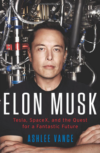 Elon Musk Tesla, SpaceX and the Quest for a Fantastic Future