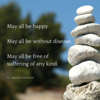 """May all be happy. May all be without disease.  May all be free of suffering of any kind."" quote"
